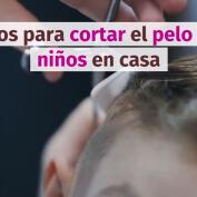 Trucos para cortar el pelo a los niños en casa