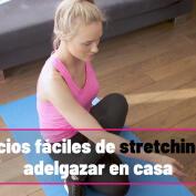 Ejercicios fáciles de stretching para adelgazar en casa